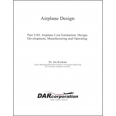 Airplane Design Part VIII: Airplane Cost Estimation: Design, Development, Manufacturing and Operating