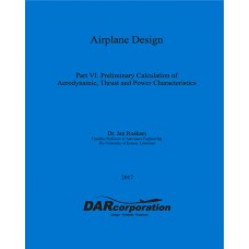 Airplane Design Part VI: Preliminary Calculation of Aerodynamic, Thrust and Power Characteristics
